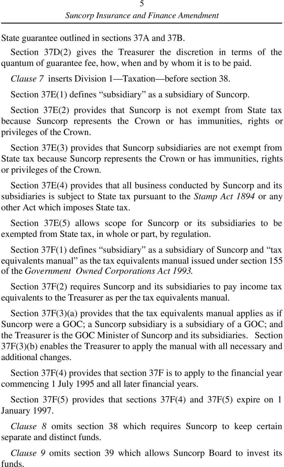 Section 37E(2) provides that Suncorp is not exempt from State tax because Suncorp represents the Crown or has immunities, rights or privileges of the Crown.