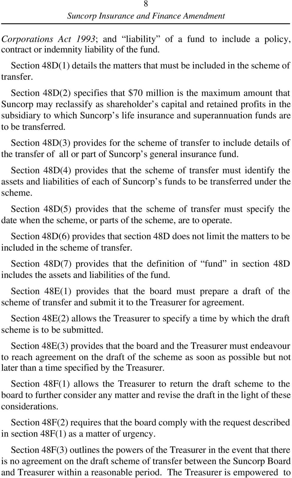 superannuation funds are to be transferred. Section 48D(3) provides for the scheme of transfer to include details of the transfer of all or part of Suncorp s general insurance fund.