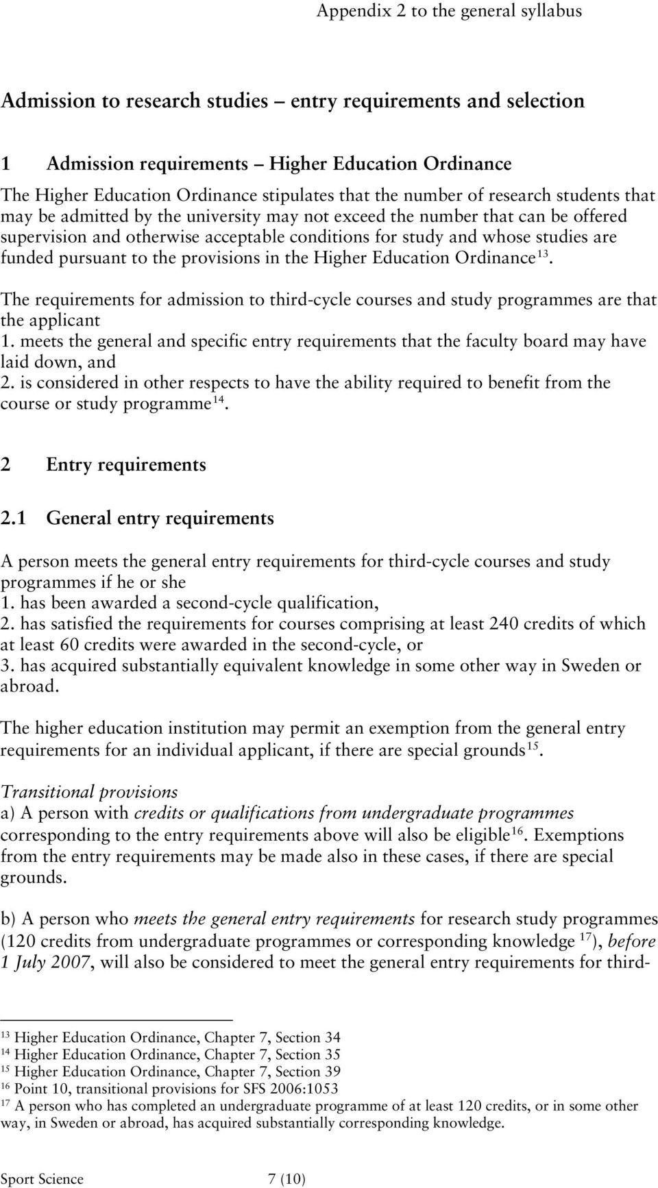 funded pursuant to the provisions in the Higher Education Ordinance 13. The requirements for admission to third-cycle courses and study programmes are that the applicant 1.
