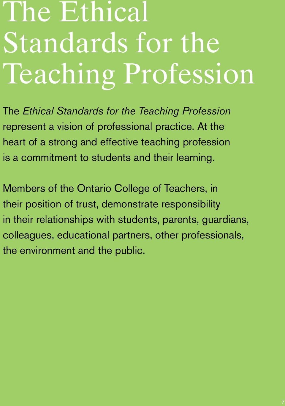 At the heart of a strong and effective teaching profession is a commitment to students and their learning.