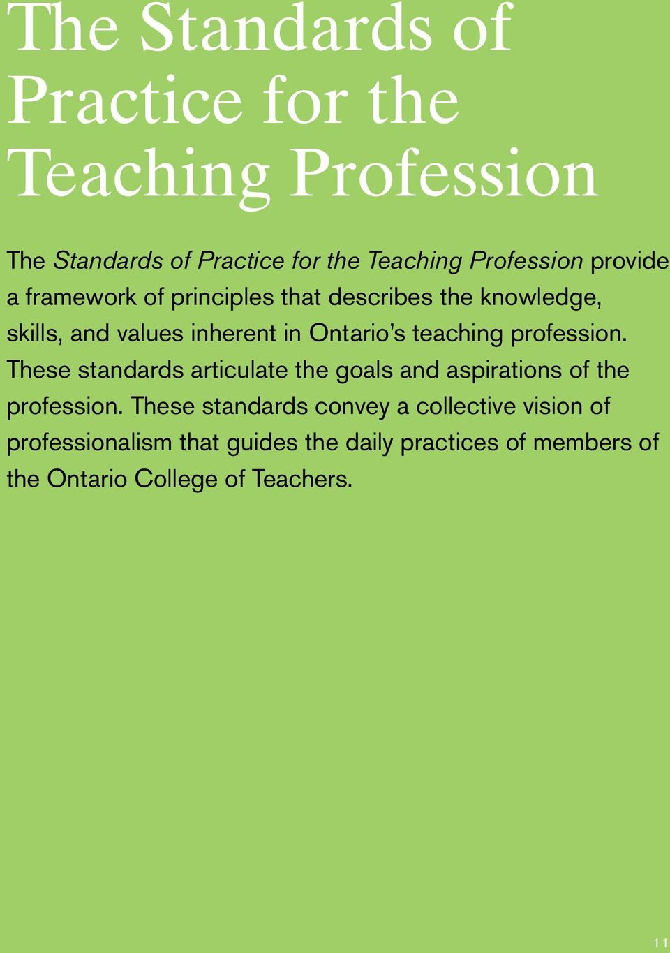 teaching profession. These standards articulate the goals and aspirations of the profession.