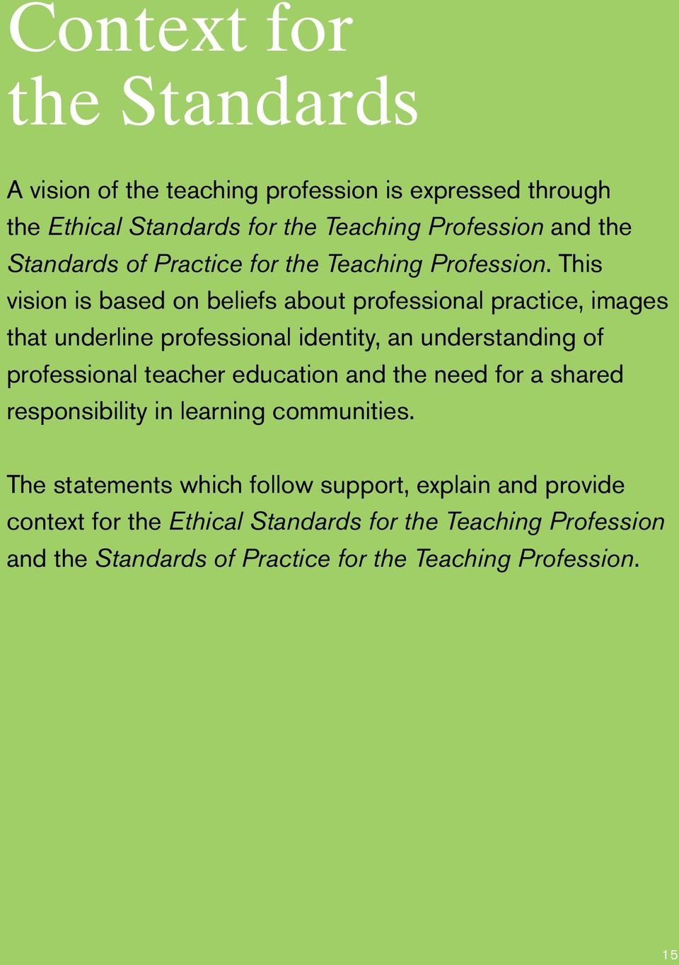 This vision is based on beliefs about professional practice, images that underline professional identity, an understanding of professional teacher
