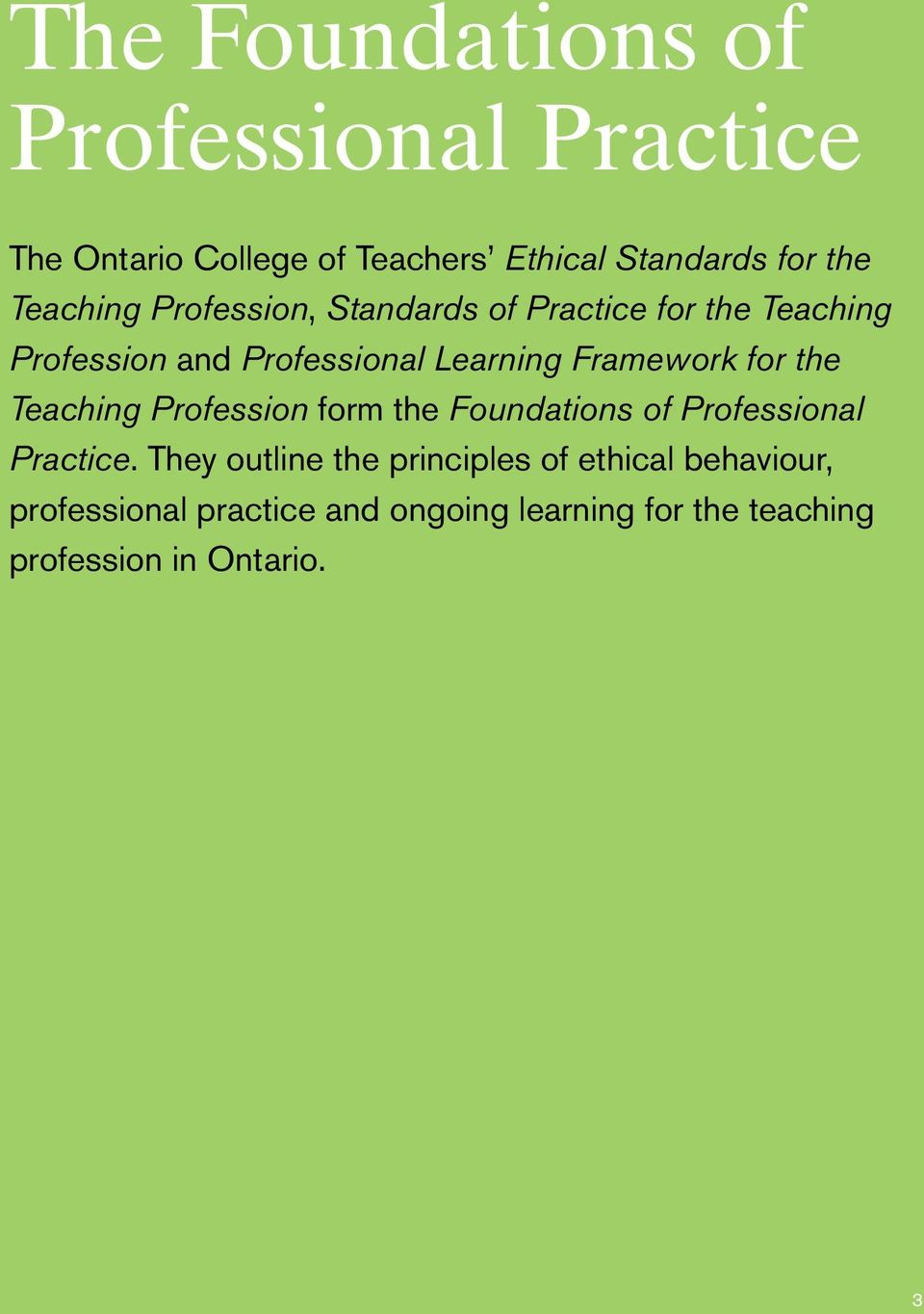 Framework for the Teaching Profession form the Foundations of Professional Practice.