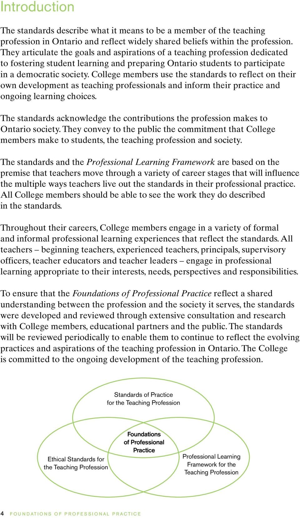 College members use the standards to reflect on their own development as teaching professionals and inform their practice and ongoing learning choices.