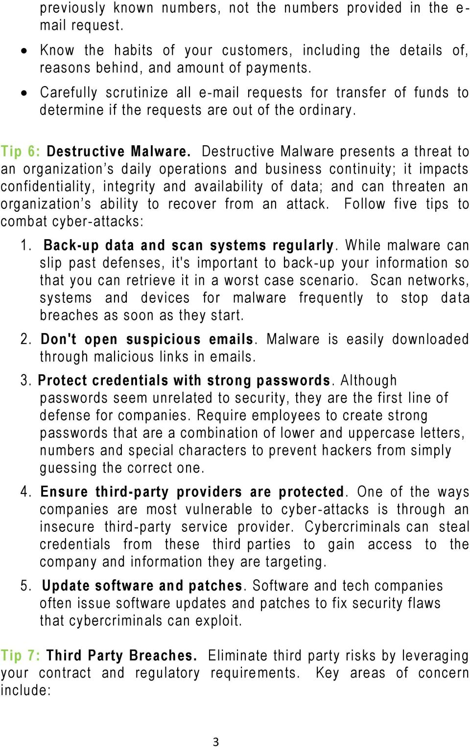 Destructive Malware presents a threat to an organization s daily operations and business continuity; it impacts confidentiality, integrity and availability of data; and can threaten an organization s
