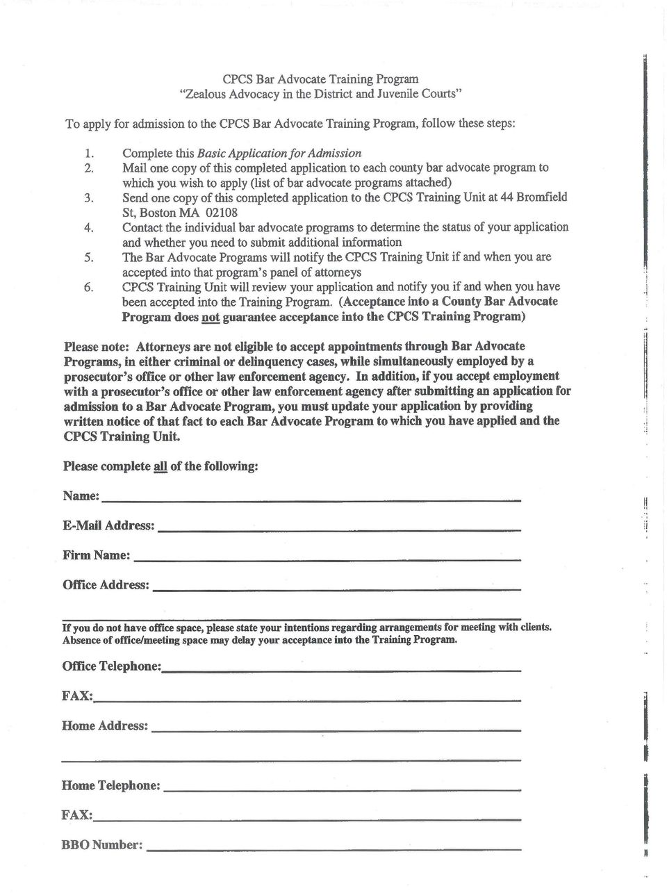 Send one copy of this completed application to the CPCS Training Unit at 44 Bromfield St, Boston MA 02108 4.