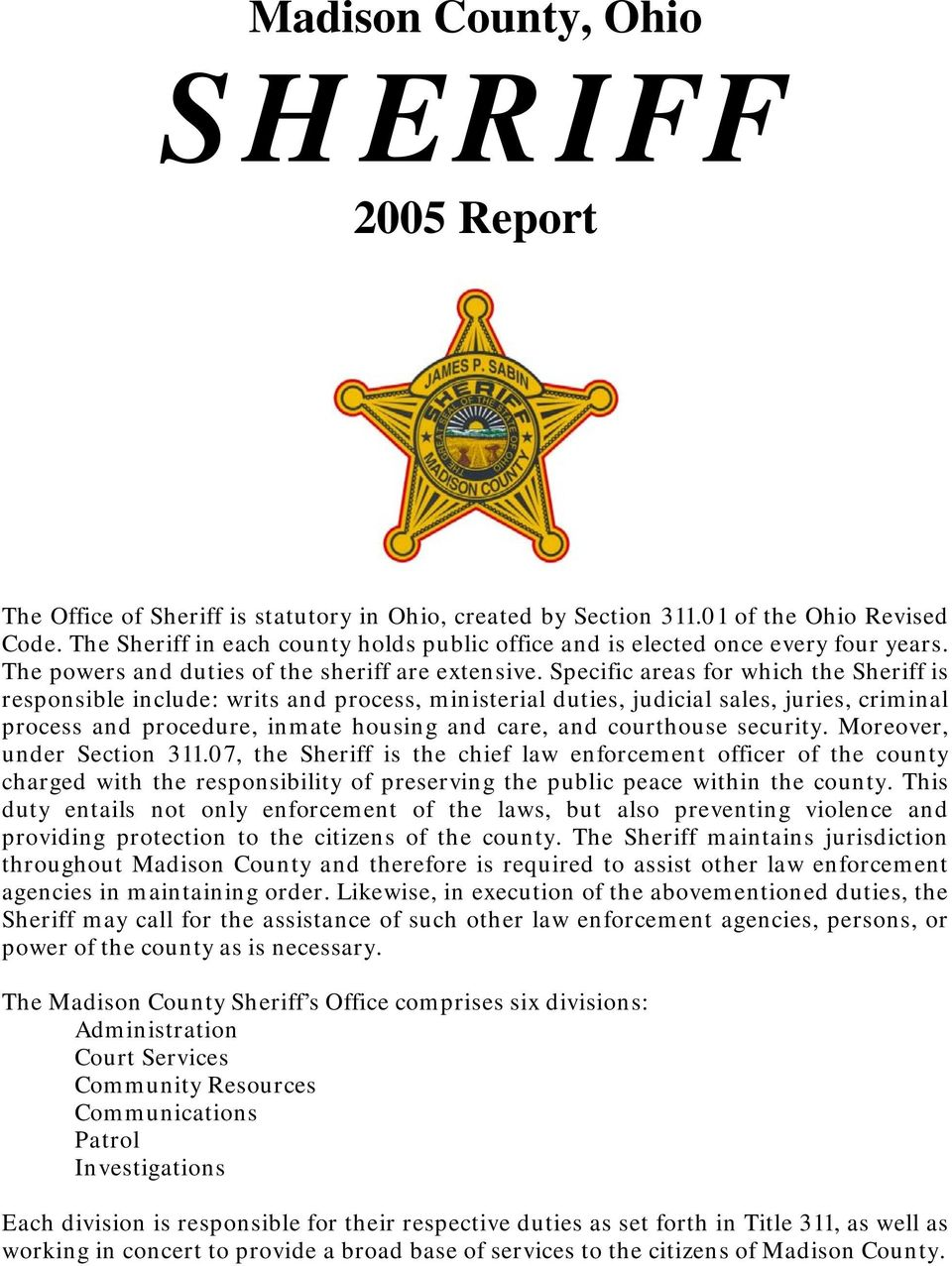 Specific areas for which the Sheriff is responsible include: writs and process, ministerial duties, judicial sales, juries, criminal process and procedure, inmate housing and care, and courthouse