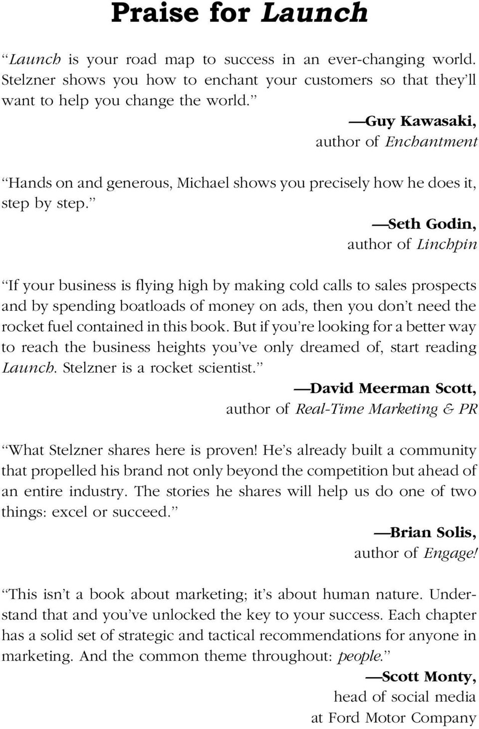 Seth Godin, author of Linchpin If your business is flying high by making cold calls to sales prospects and by spending boatloads of money on ads, then you don t need the rocket fuel contained in this