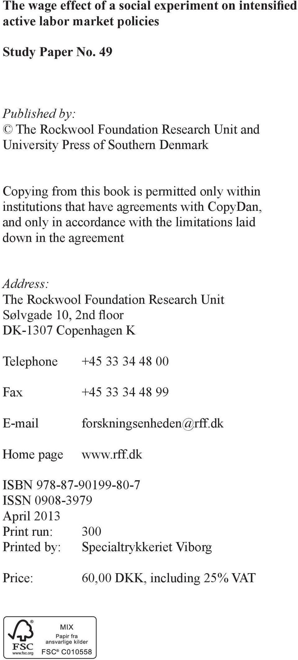 Address: The Rockwool Foundation Research Unit DK-1307 Copenhagen K Telephone +45 33 34 48 00 Fax +45 33 34 48 99 E-mail Home page