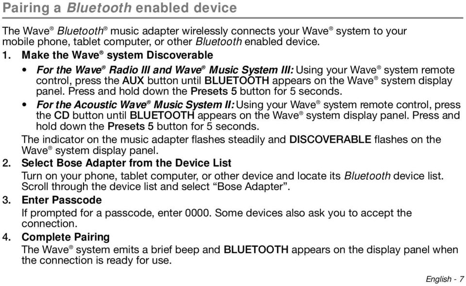 Make the Wave system Discoverable For the Wave Radio III and Wave Music System III: Using your Wave system remote control, press the AUX button until BLUETOOTH appears on the Wave system display