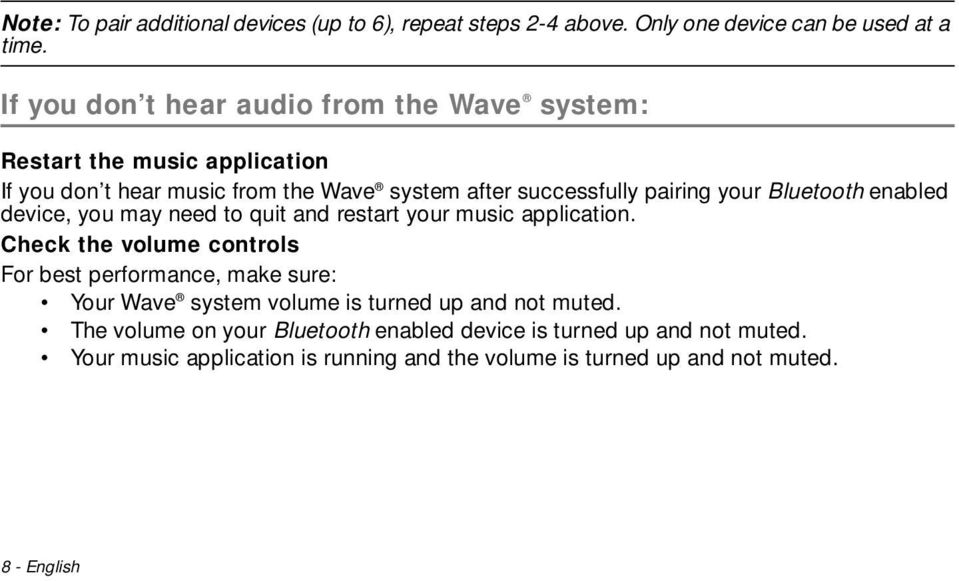 If you don t hear audio from the Wave system: Restart the music application If you don t hear music from the Wave system after successfully pairing your Bluetooth enabled