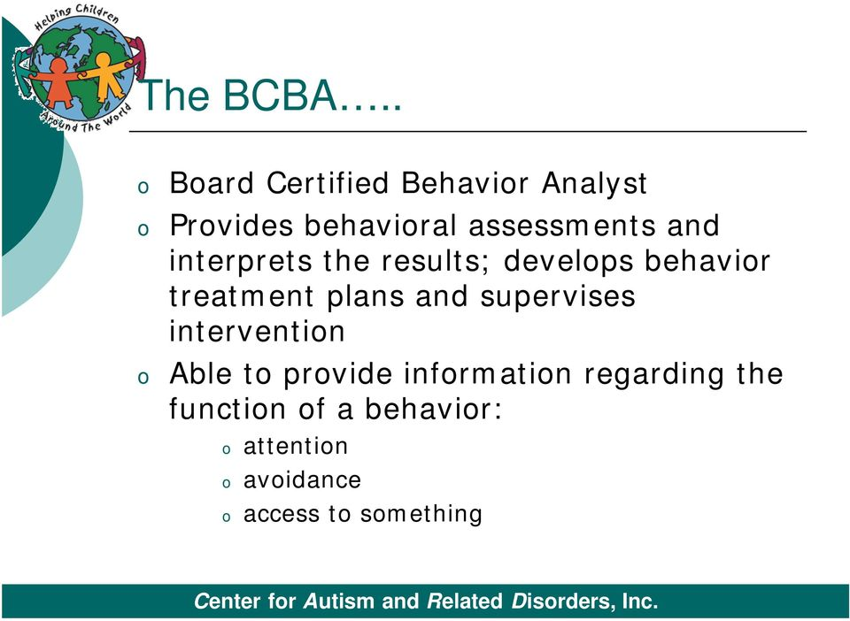 assessments and interprets the results; develops behavior treatment