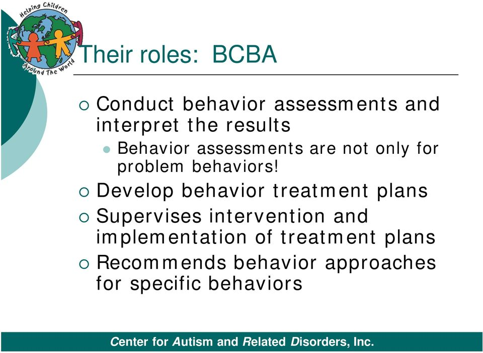 Develop behavior treatment plans Supervises intervention and