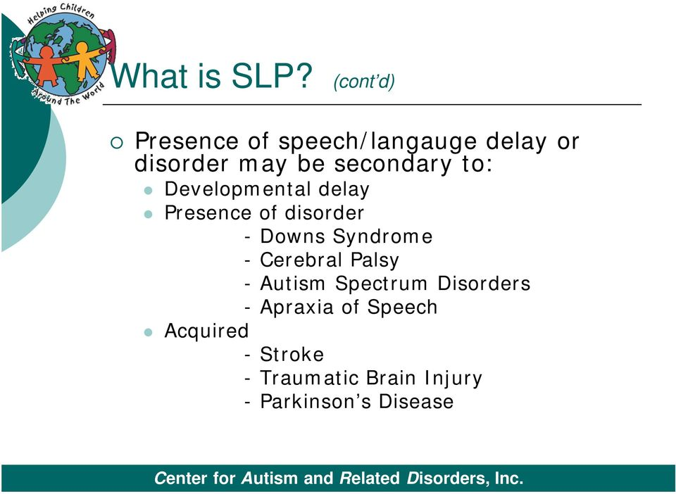 secondary to: Developmental delay Presence of disorder - Downs