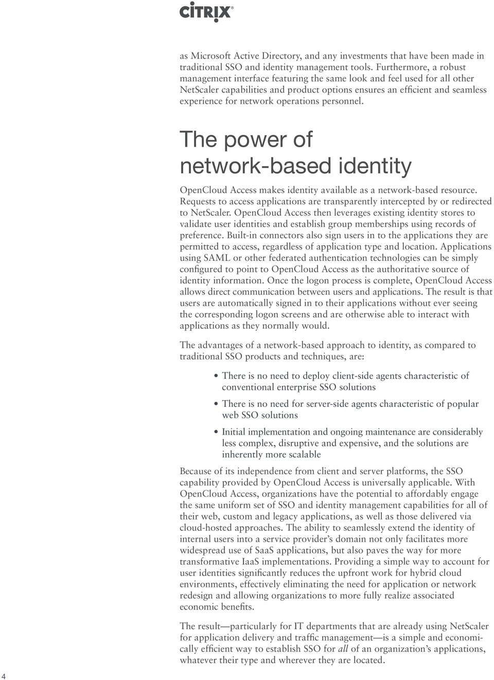 operations personnel. The power of network-based identity OpenCloud Access makes identity available as a network-based resource.