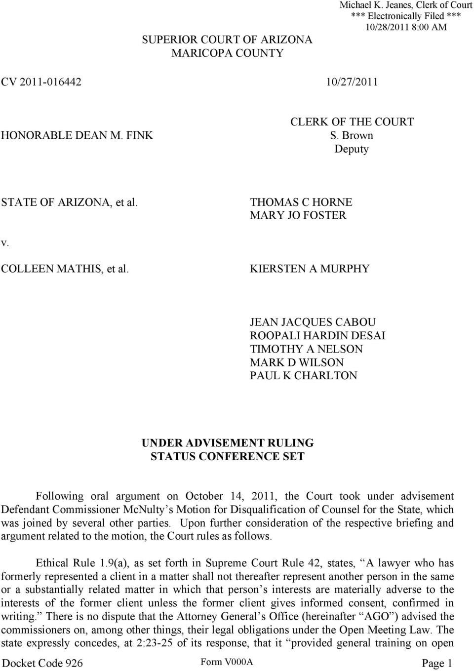 KIERSTEN A MURPHY JEAN JACQUES CABOU ROOPALI HARDIN DESAI TIMOTHY A NELSON MARK D WILSON PAUL K CHARLTON UNDER ADVISEMENT RULING STATUS CONFERENCE SET Following oral argument on October 14, 2011, the
