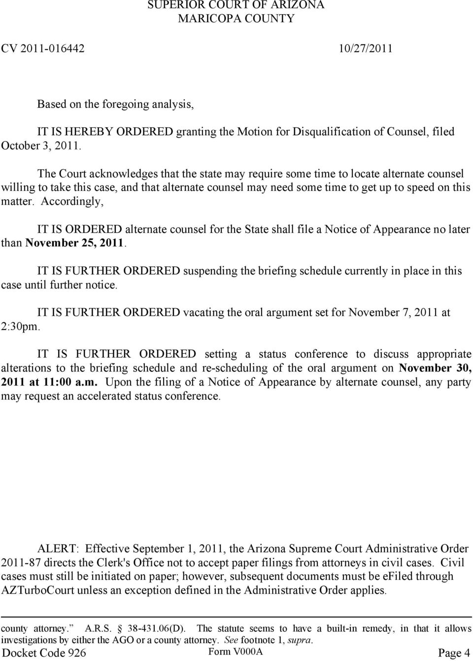 Accordingly, IT IS ORDERED alternate counsel for the State shall file a Notice of Appearance no later than November 25, 2011.