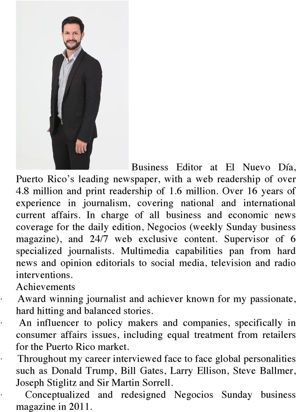 In charge of all business and economic news coverage for the daily edition, Negocios (weekly Sunday business magazine), and 24/7 web exclusive content. Supervisor of 6 specialized journalists.