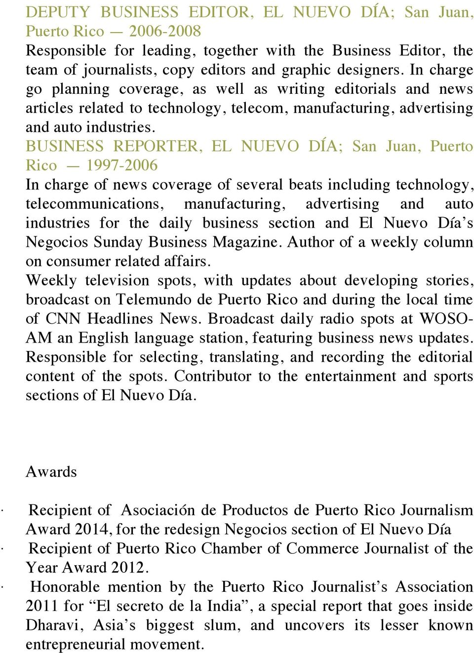 BUSINESS REPORTER, EL NUEVO DÍA; San Juan, Puerto Rico 1997-2006 In charge of news coverage of several beats including technology, telecommunications, manufacturing, advertising and auto industries