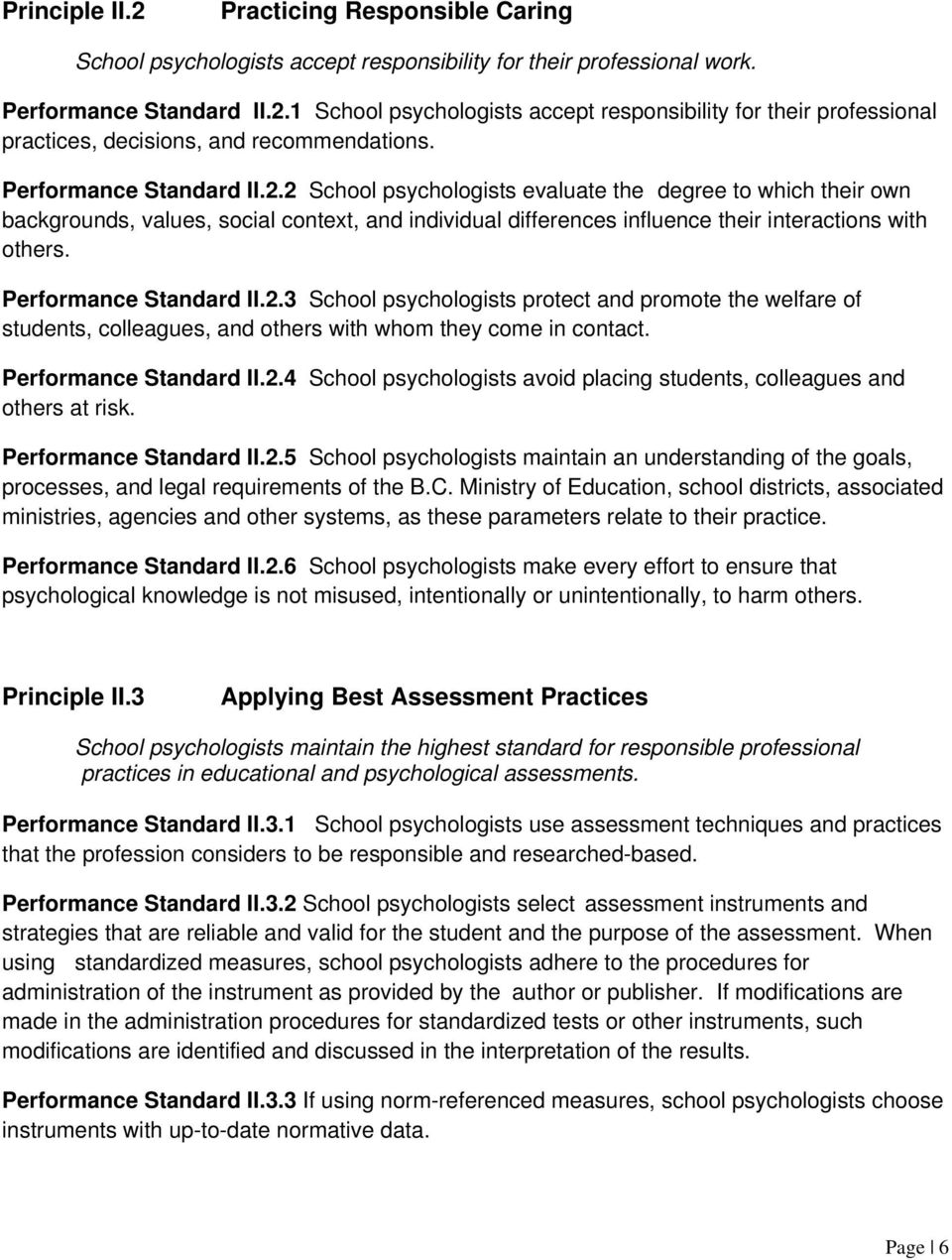 Performance Standard II.2.3 School psychologists protect and promote the welfare of students, colleagues, and others with whom they come in contact. Performance Standard II.2.4 School psychologists avoid placing students, colleagues and others at risk.