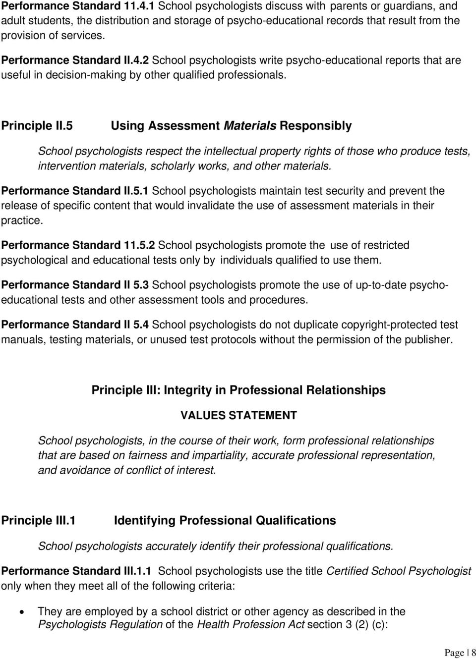 Performance Standard II.4.2 School psychologists write psycho-educational reports that are useful in decision-making by other qualified professionals. Principle II.