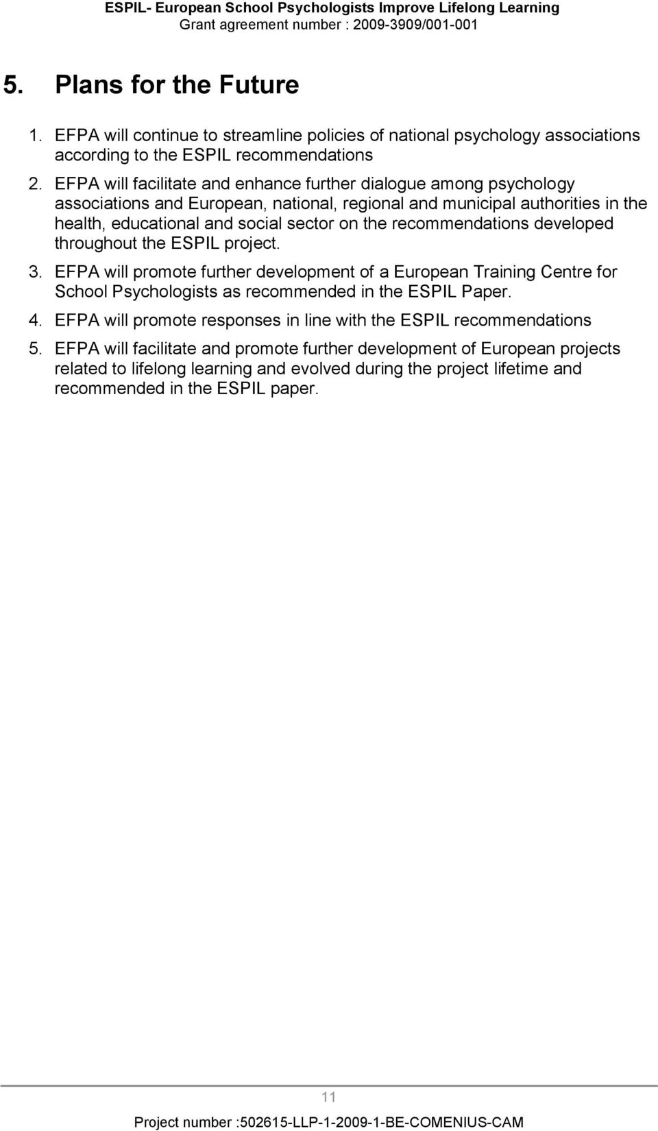 recommendations developed throughout the ESPIL project. 3. EFPA will promote further development of a European Training Centre for School Psychologists as recommended in the ESPIL Paper. 4.