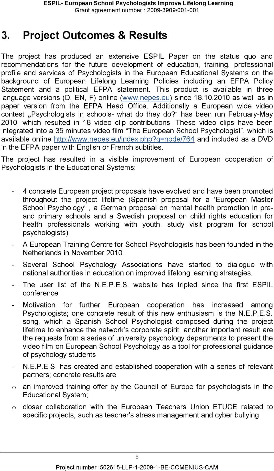 This product is available in three language versions (D, EN, F) online (www.nepes.eu) since 18.10.2010 as well as in paper version from the EFPA Head Office.
