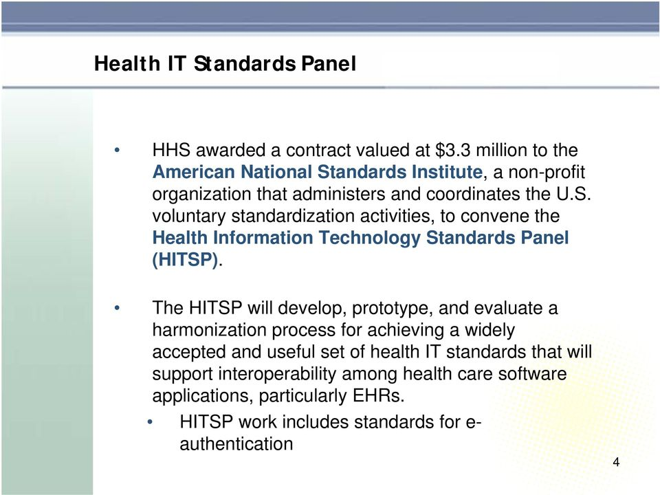 The HITSP will develop, prototype, and evaluate a harmonization process for achieving a widely accepted and useful set of health IT standards