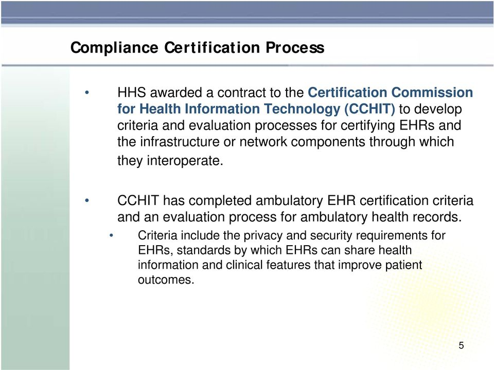 CCHIT has completed ambulatory EHR certification criteria and an evaluation process for ambulatory health records.