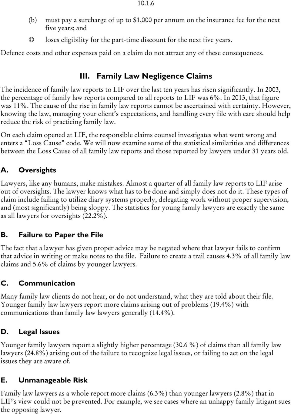 Family Law Negligence Claims The incidence of family law reports to LIF over the last ten years has risen significantly.