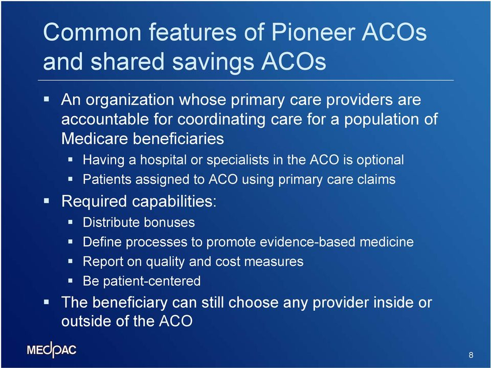 assigned to ACO using primary care claims Required capabilities: Distribute bonuses Define processes to promote evidence-based