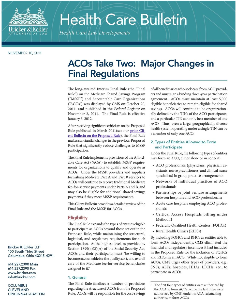 com COLUMBUS CLEVELAND CINCINNATI-DAYTON The long-awaited Interim Final Rule (the Final Rule ) on the Medicare Shared Savings Program ( MSSP ) and Accountable Care Organizations ( ACOs ) was