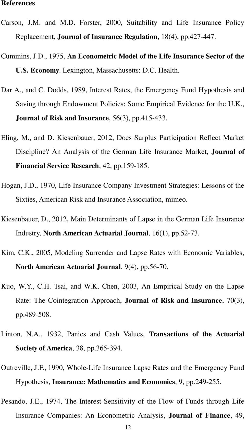 , Journal of Risk and Insurance, 56(3), pp.415-433. Eling, M., and D. Kiesenbauer, 2012, Does Surplus Participation Reflect Market Discipline?