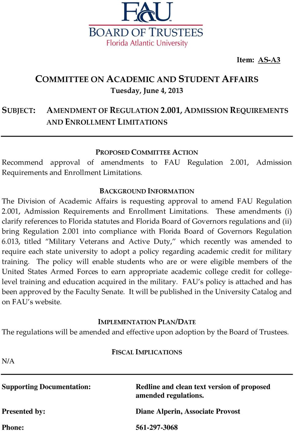BACKGROUND INFORMATION The Division of Academic Affairs is requesting approval to amend FAU Regulation 2.001, Admission Requirements and Enrollment Limitations.