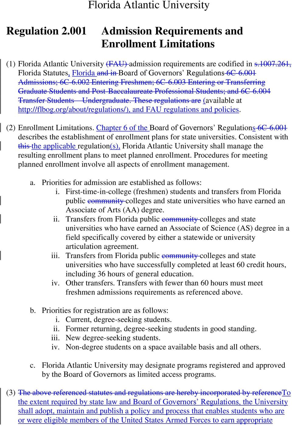 003 Entering or Transferring Graduate Students and Post-Baccalaureate Professional Students; and 6C-6.004 Transfer Students Undergraduate. These regulations are (available at http://flbog.