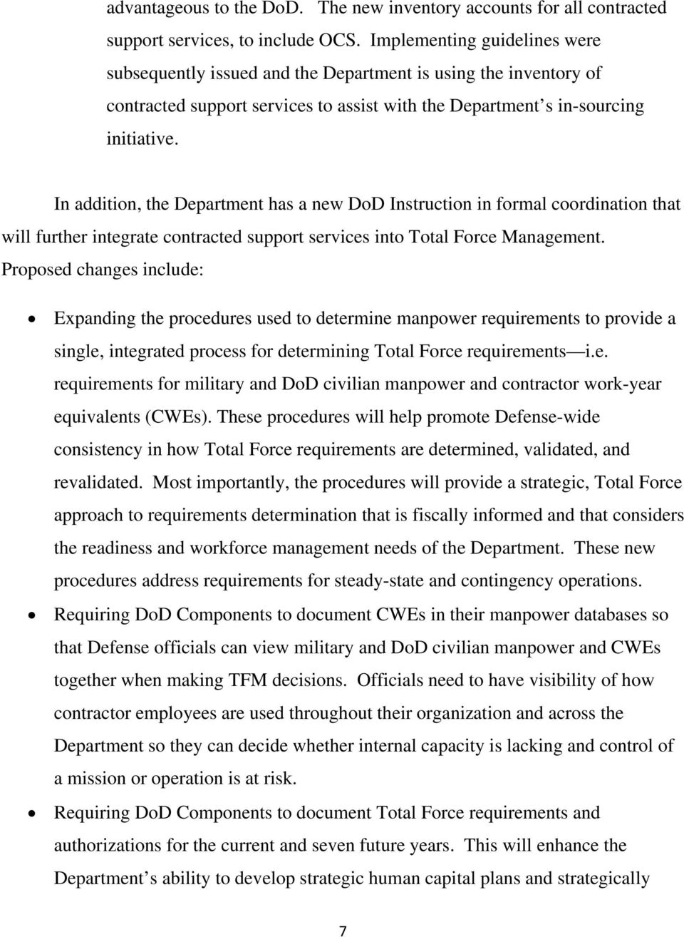 In addition, the Department has a new DoD Instruction in formal coordination that will further integrate contracted support services into Total Force Management.