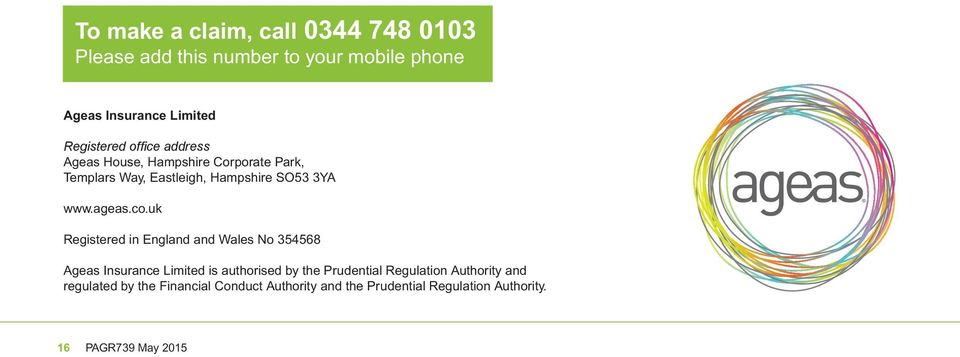 uk Registered in England and Wales No 354568 Ageas Insurance Limited is authorised by the Prudential Regulation