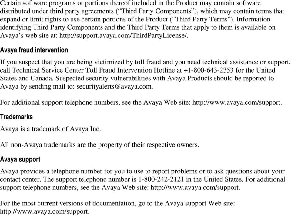 Information identifying Third Party Components and the Third Party Terms that apply to them is available on Avaya s web site at: http://support.avaya.com/thirdpartylicense/.