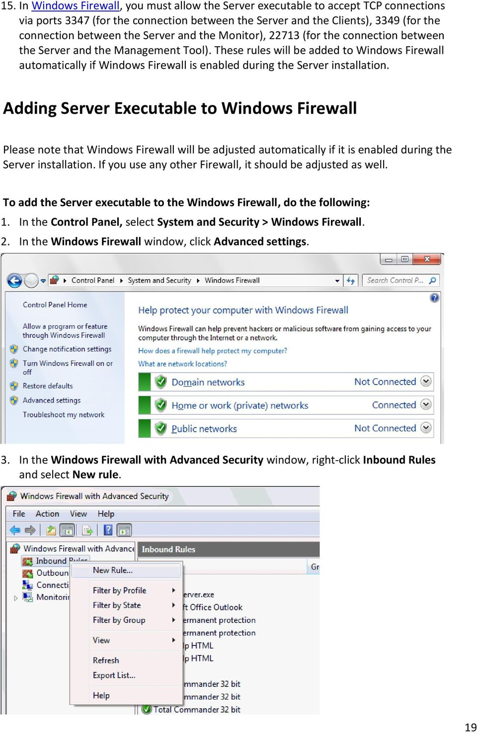 These rules will be added to Windows Firewall automatically if Windows Firewall is enabled during the Server installation.