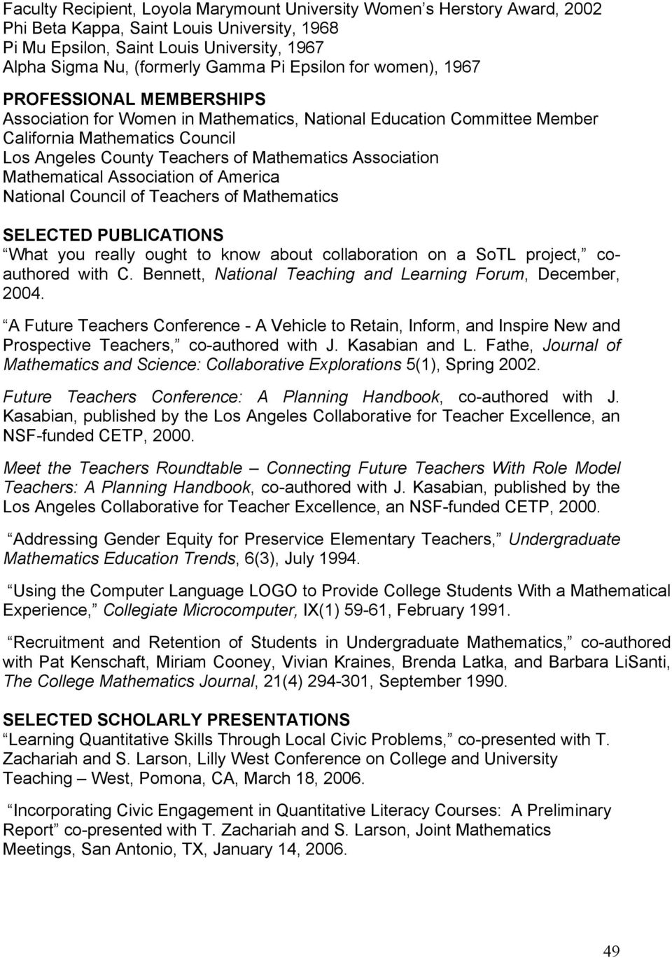 Association of America National Council of Teachers of Mathematics SELECTED PUBLICATIONS What you really ought to know about collaboration on a SoTL project, coauthored with C.