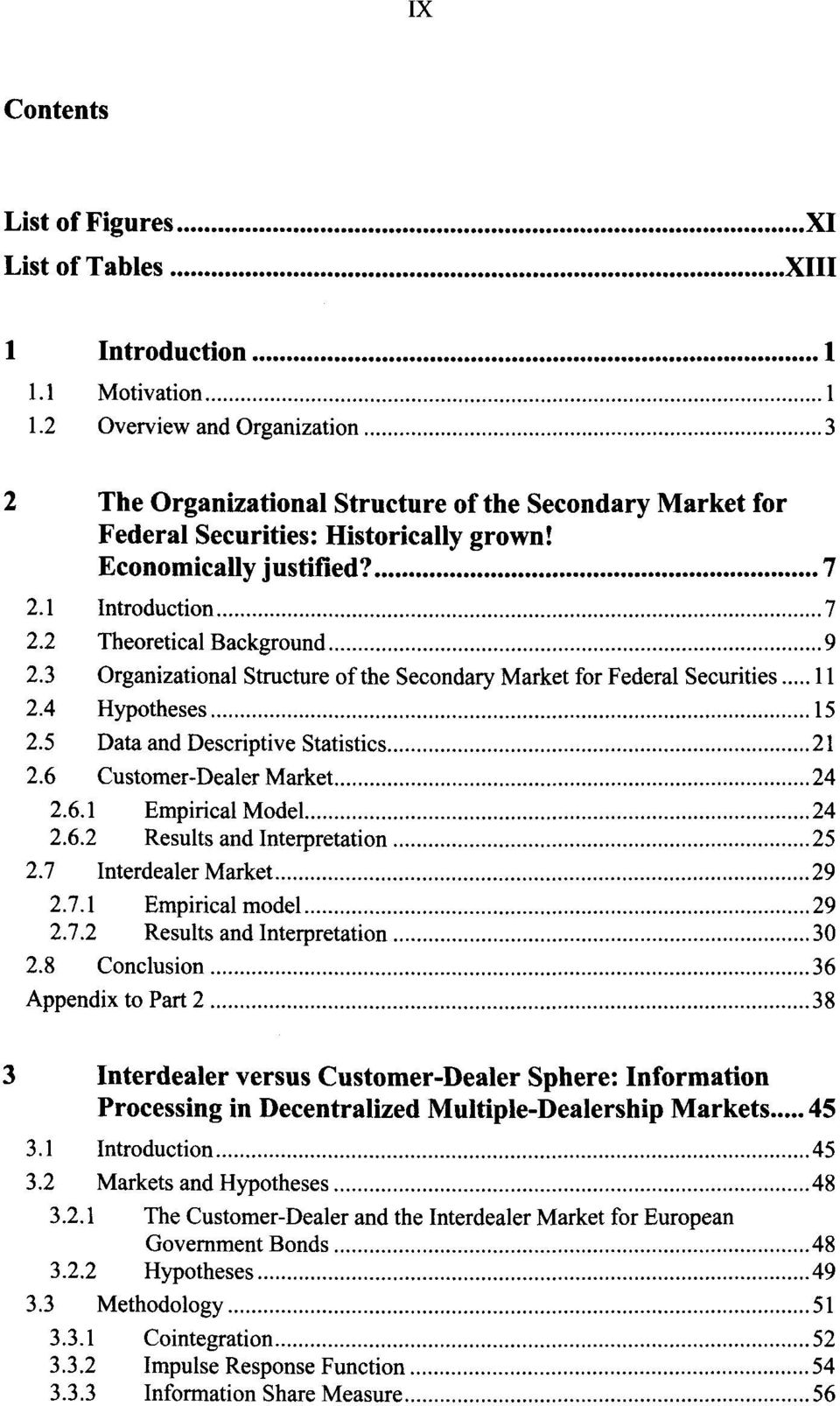 2 Theoretical Background 9 2.3 Organizational Structure of the Secondary Market for Federal Securities 11 2.4 Hypotheses 15 2.5 Data and Descriptive Statistics 21 2.6 Customer-Dealer Market 24 2.6.1 Empirical Model 24 2.
