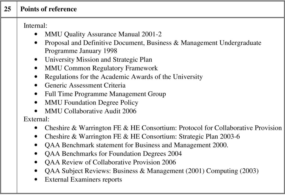 Audit 2006 External: Cheshire & Warrington FE & HE Consortium: Protocol for Collaborative Provision Cheshire & Warrington FE & HE Consortium: Strategic Plan 2003-6 QAA Benchmark statement for