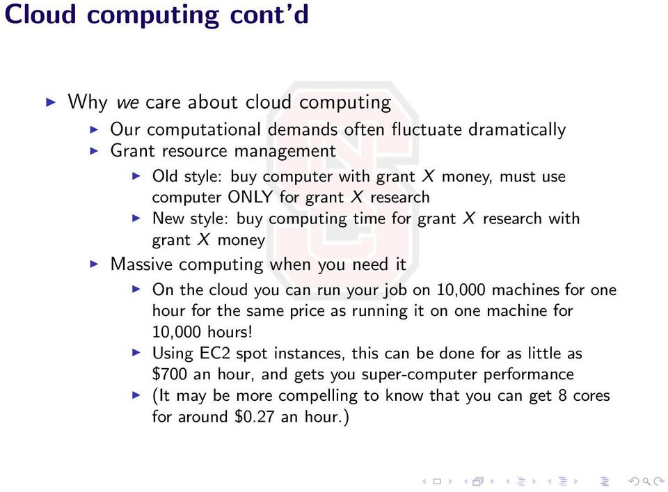 it On the cloud you can run your job on 10,000 machines for one hour for the same price as running it on one machine for 10,000 hours!
