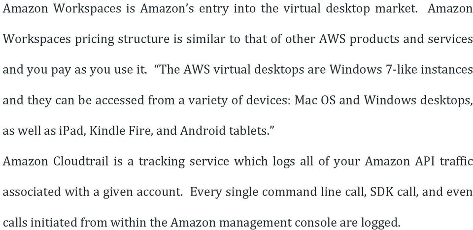 The AWS virtual desktops are Windows 7- like instances and they can be accessed from a variety of devices: Mac OS and Windows desktops, as well as