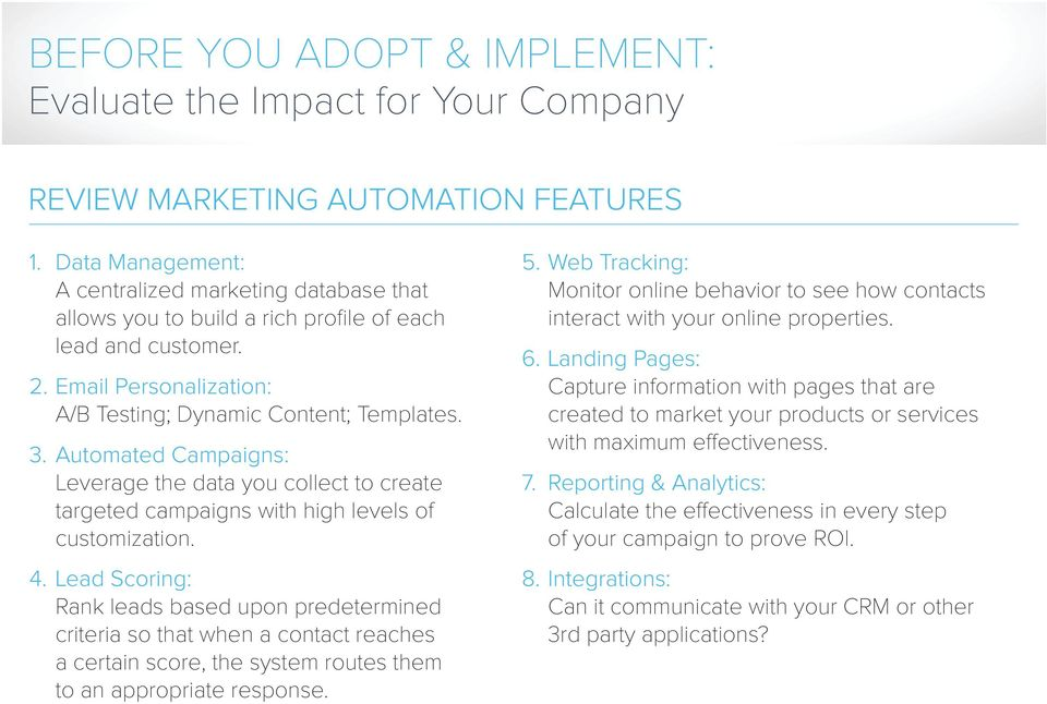 Automated Campaigns: Leverage the data you collect to create targeted campaigns with high levels of customization. 4.