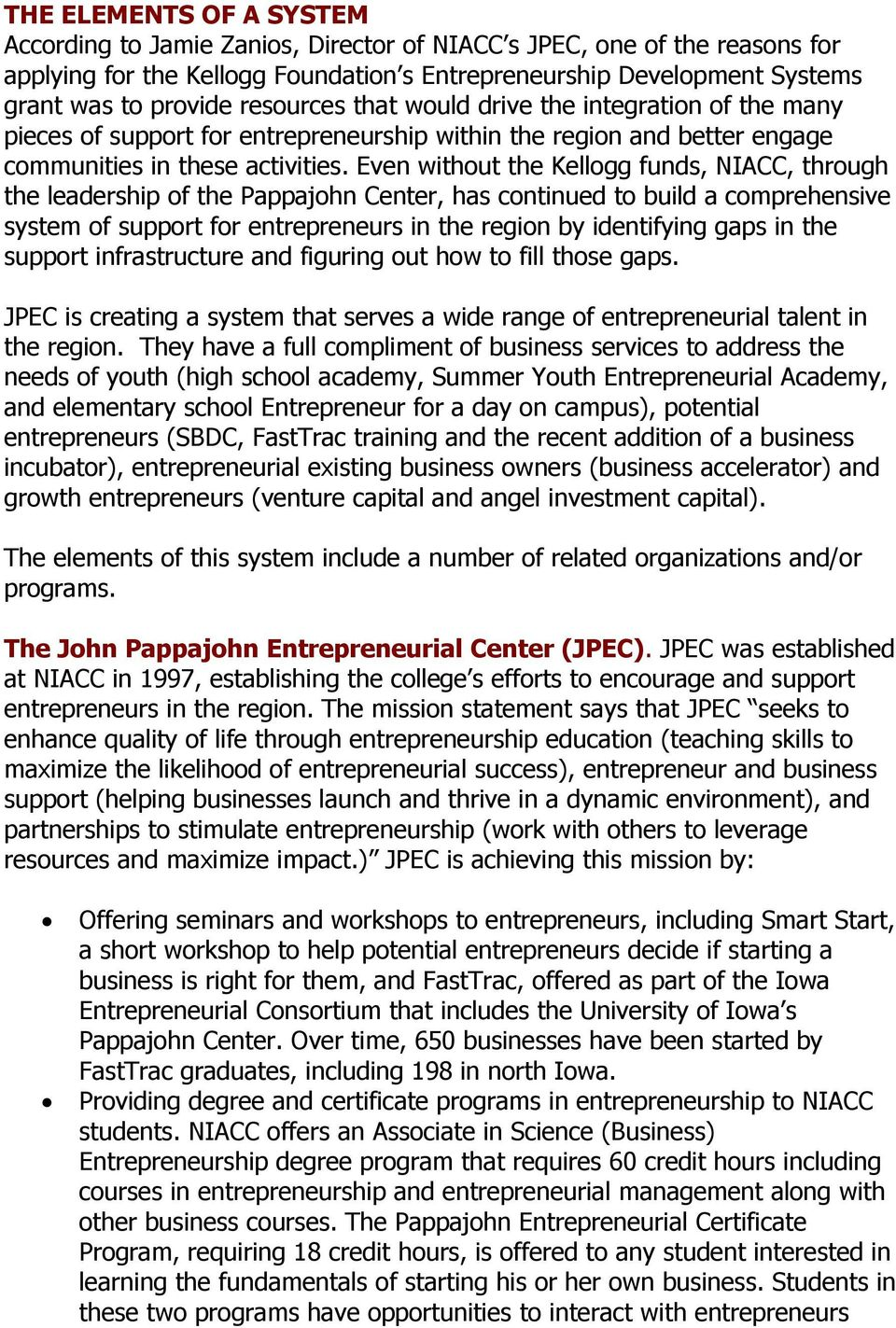 Even without the Kellogg funds, NIACC, through the leadership of the Pappajohn Center, has continued to build a comprehensive system of support for entrepreneurs in the region by identifying gaps in