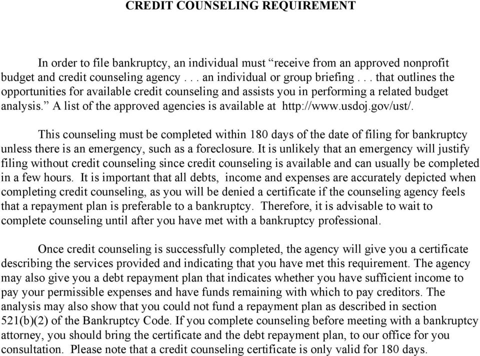 This counseling must be completed within 180 days of the date of filing for bankruptcy unless there is an emergency, such as a foreclosure.