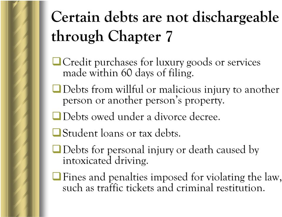 Debts owed under a divorce decree. Student loans or tax debts.