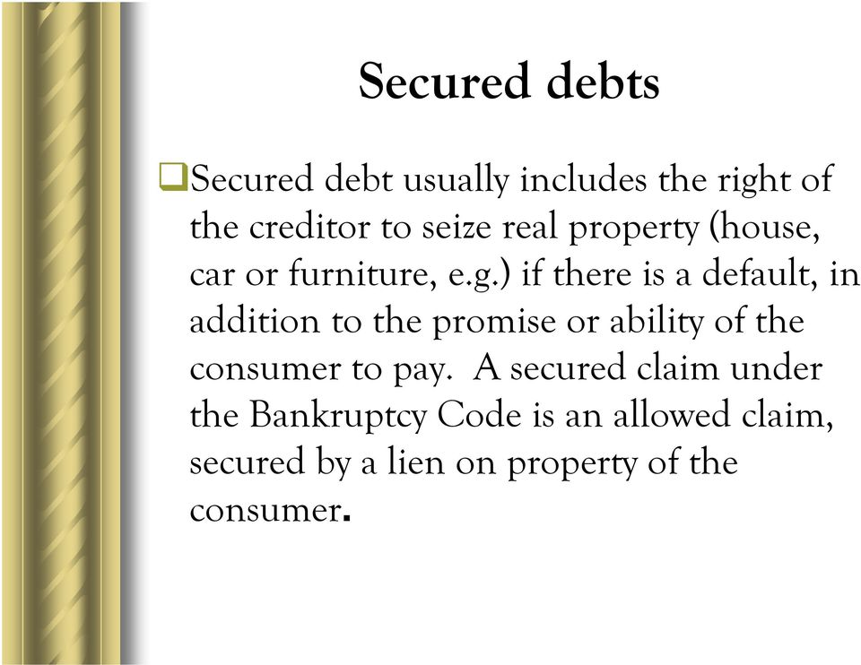) if there is a default, in addition to the promise or ability of the consumer