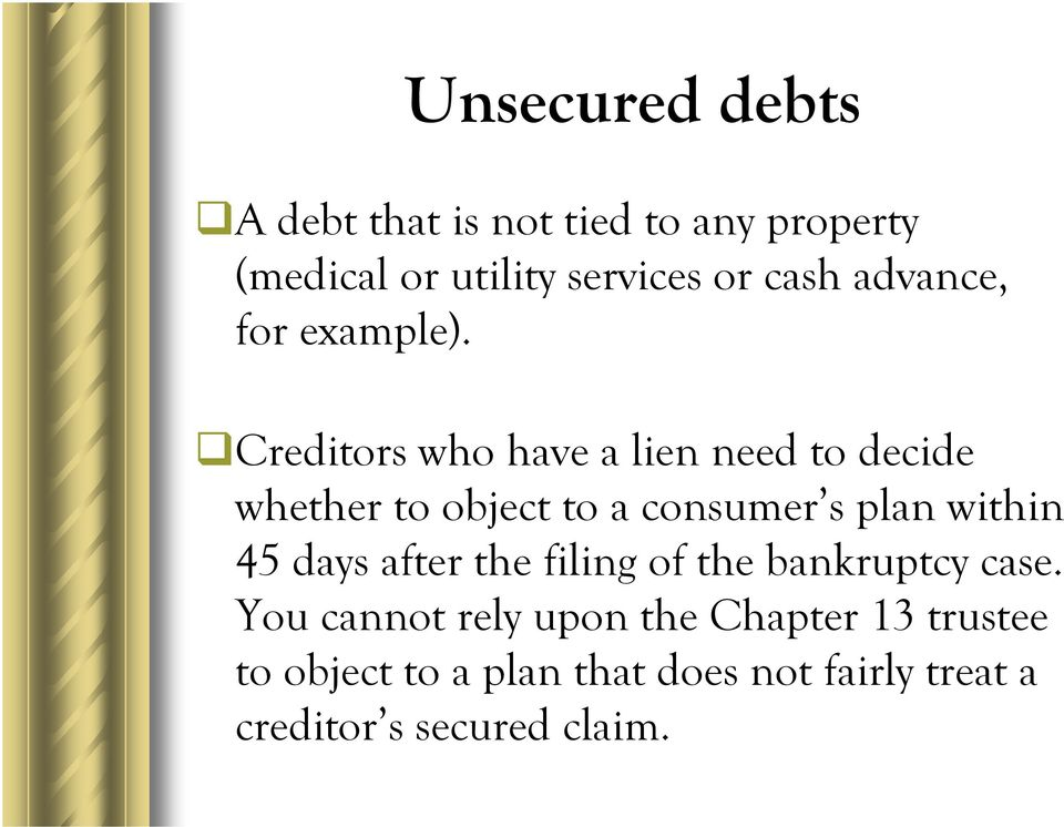 Creditors who have a lien need to decide whether to object to a consumer s plan within 45